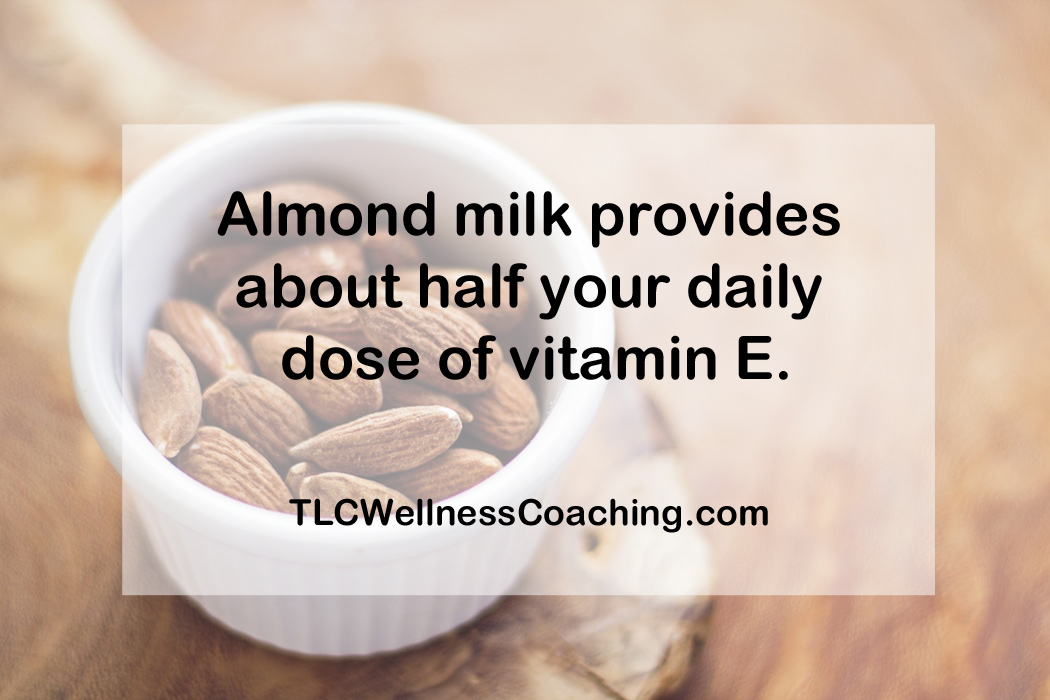 Almond milk provides about half your daily dose of vitamin E.