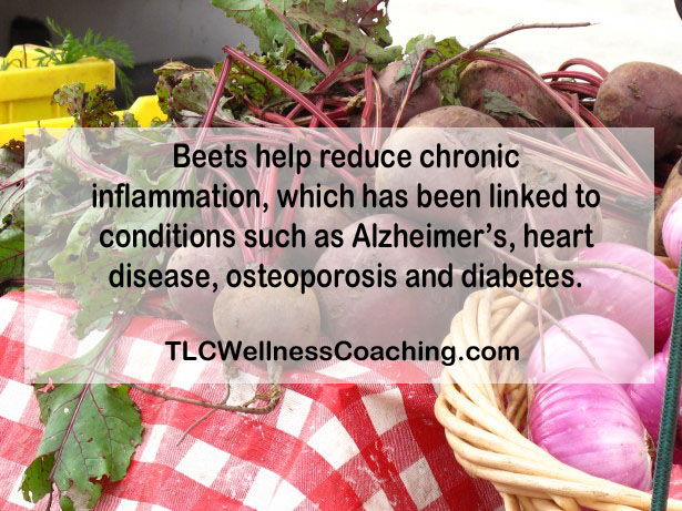 Beets help reduce chronic inflammation, which has been linked to conditions such as Alzheimer's, heart disease, osteoporosis and diabetes.