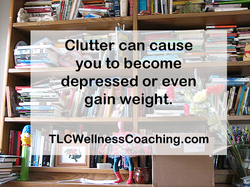 Clutter can also cause you to become depressed, especially if you are letting memory clutter keep you living in the past. It can even cause you to gain weight